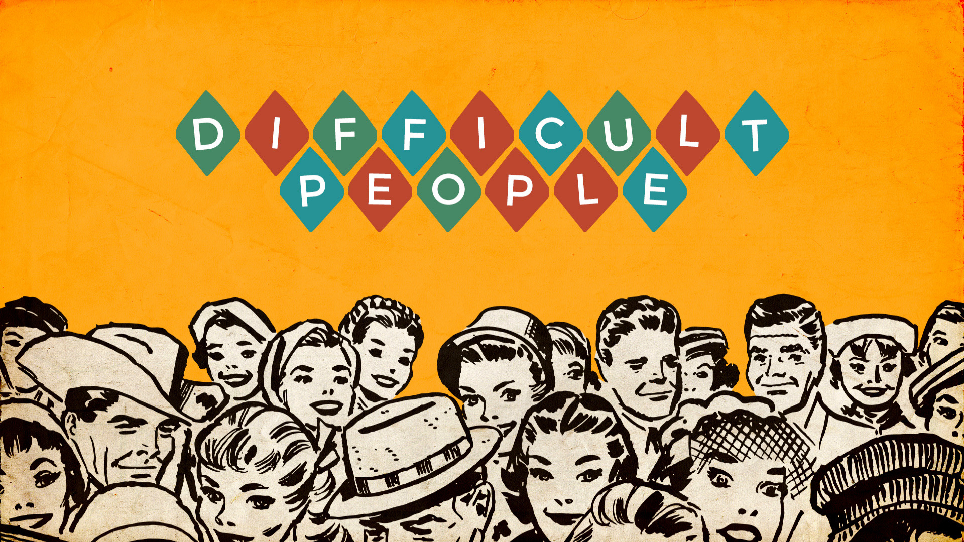 Part 1: Difficult People